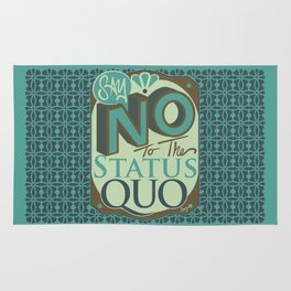Say NO to the Status Quo Rug
