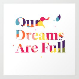 Our Dreams Are Full Art Print
