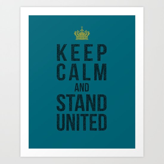 Keep Calm And Stand United Art Print