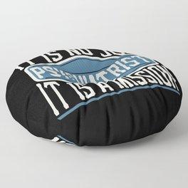 Psychiatrist  - It Is No Job, It Is A Mission Floor Pillow