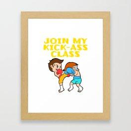 "Looking For Kicking Tee For A Kicker You Saying ""Join My Kick-ass Class"" T-shirt Design Kickboxing Framed Art Print"