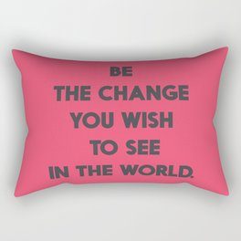 Be the change you wish to see in the World, Mahatma Gandhi quote for human rights, freedom, justice Rectangular Pillow