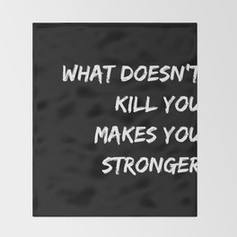 What doesn´t kill you makes you stronger black I Throw Blanket