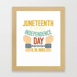 Black History TShirt Juneteenth Is the Real Independence Day Framed Art Print