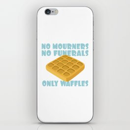 No Mourners No Funerals Only Waffles iPhone Skin