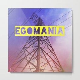 Egomania Metal Print