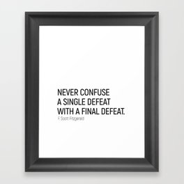 Never Confuse a Single Defeat with a final defeat #minimalism by F. Scott Fitzgerald Framed Art Print