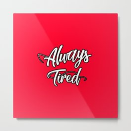 Always Tired Metal Print