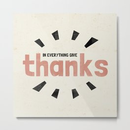 In Everything Give Thanks - 1 Thessalonians 5:18 Metal Print