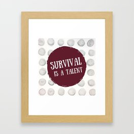 Survival is A Talent Framed Art Print