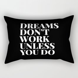 Dreams don't work unless you do - black & white typography Rectangular Pillow