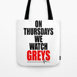 on thursdays we watch greys Tote Bag