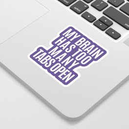 My Brain Has Too Many Tabs Open (Ultra Violet) Sticker