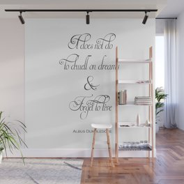 It Does Not Do To Dwell On Dreams And Forget To Live - Dumbledore Potter Quote Wall Mural