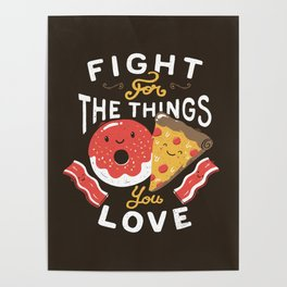 Fight For The Things You Love Pizza Donuts Poster