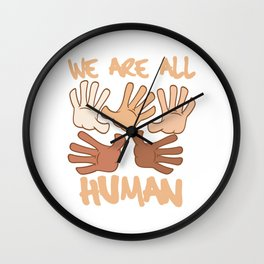 Grab this We Are All Human Melanin T-shirt Design Be Proud Black Or White Appreciate Value Worth Wall Clock