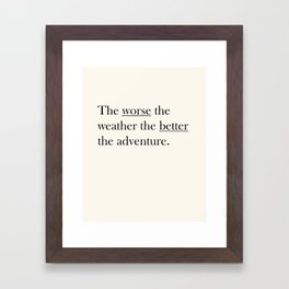 The worse the weather the better the adventure (Quote) Framed Art Print