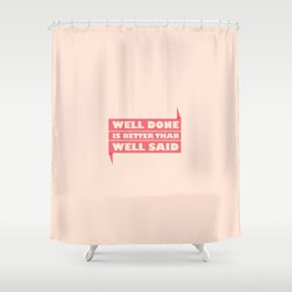 Lab No. 4 - Well Done Is Better Than Well Said Motivational Quotes Poster Shower Curtain