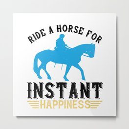Ride A Horse For Instant Happiness Metal Print