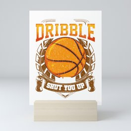 I Will Dribble And Shut You Up Basketball Player Mini Art Print