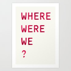 Where Were We? Art Print