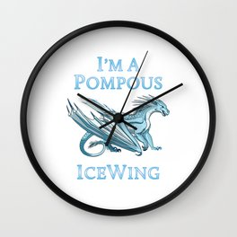 I'm a Pompous IceWing Wall Clock
