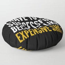 I HAVE TO BE SUCCESSFUL BECAUSE I LIKE EXPENSIVE SHIT (Black) Floor Pillow