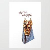 khaleesi Art Prints featuring KILL THE MASTERS by rowans