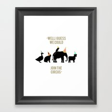 WELL I GUESS WE COULD JOIN THE CIRCUS Framed Art Print