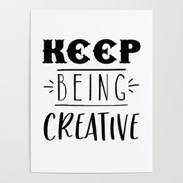 KEEP BEING CREATIVE Poster