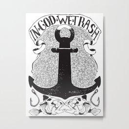 IN GOD WE TRASH Metal Print