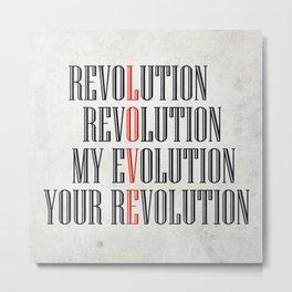 My Evolution, Your Revolution Metal Print