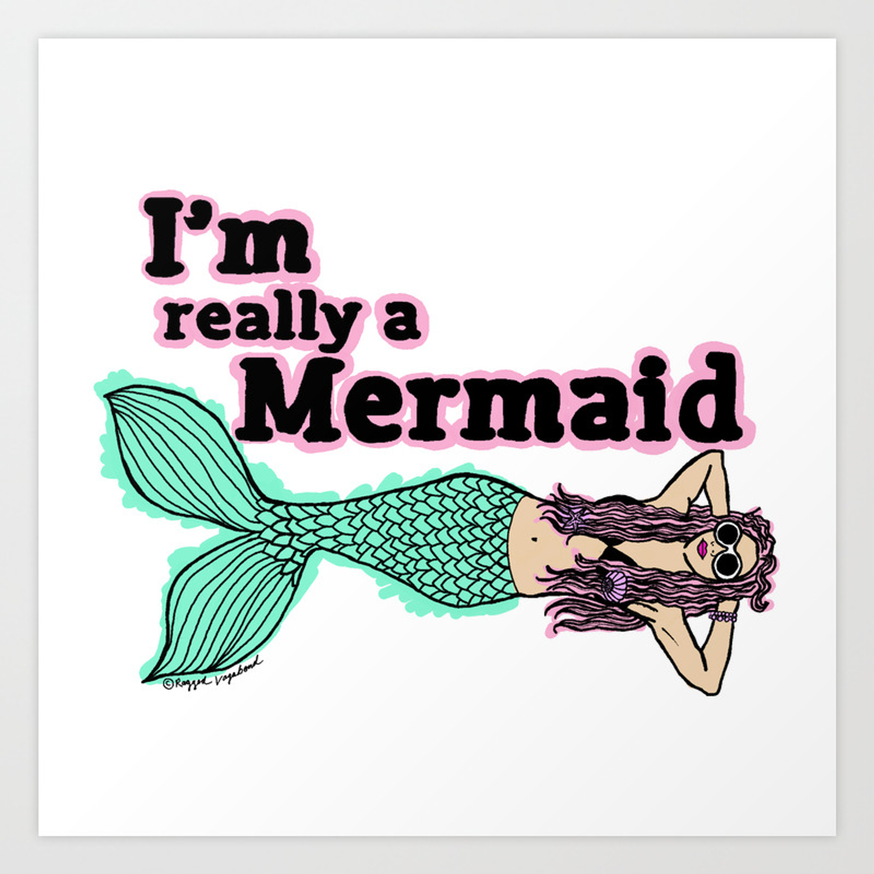 I M Really A Mermaid Art Print By Raggedvagabond Society6