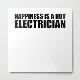 Happiness Is A Hot Electrician Metal Print