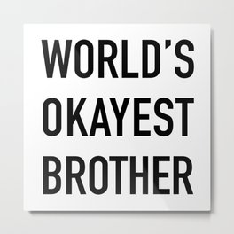 World's Okayest Brother Black Typography Metal Print