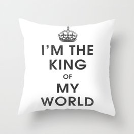 I'm the King of my World Throw Pillow