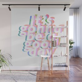 It's gonna be a good day Wall Mural