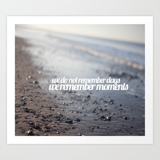 We do not remember days, we remember moments  Art Print