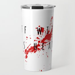 """""""Off with his head"""" Deadly habits. Travel Mug"""
