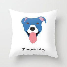I am just a dog. Pit Bull. Throw Pillow