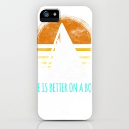 Life  Better on a Boat Sailing Sailboat iPhone Case