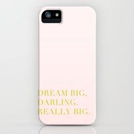 Dream Big, Darling iPhone Case