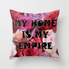 My Home is my Empire Rose Throw Pillow