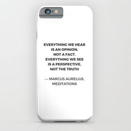 Stoic Inspiration Quotes - Marcus Aurelius Meditations - Everything we hear is an opinion not a fact iPhone Case