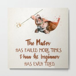 The master has failed more times than the beginner has even tried Metal Print