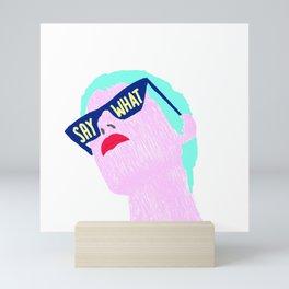 SAY WHAT Mini Art Print
