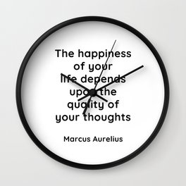 Stoic Inspiration Quotes - Marcus Aurelius Meditations - The happiness of your life Wall Clock