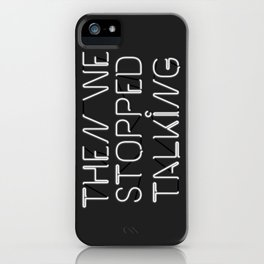 Then We Stopped Talking iPhone Case