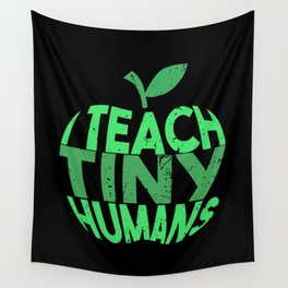 I Teach Tiny Humans - Funny Gifts for Teachers Wall Tapestry