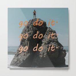 go do it 4 Metal Print